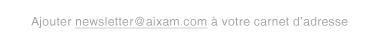 Ajoutez newsletter@aixam.com à votre carnet d'adresse